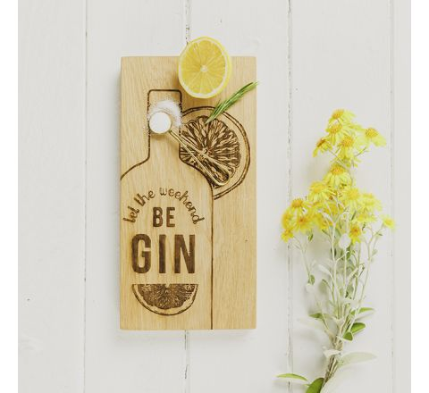 Let the Weekend be Gin Small Oak Serving Board